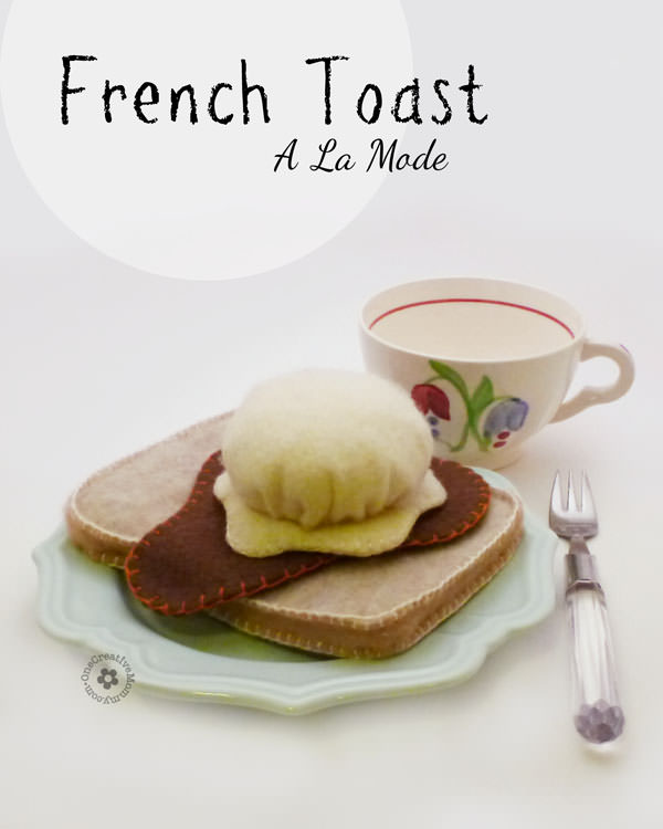 Combine Felt Food Pancakes, Sandwich Bread, Syrup and Ice Cream to Make Felt French Toast A La Mode! {OneCreativeMommy.com}