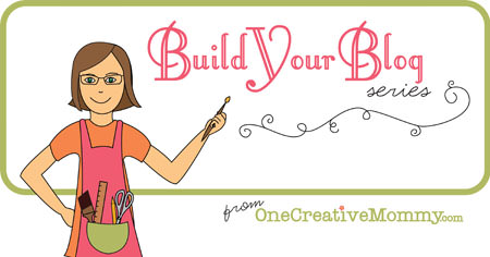 Build Your Blog Series on OneCreativeMommy.com