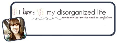 Guest Post from I Love My Disorganized Life