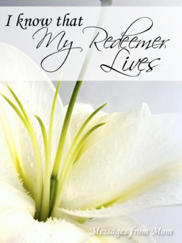 I Know That My Redeemer Lives--Letter to My Children about Easter