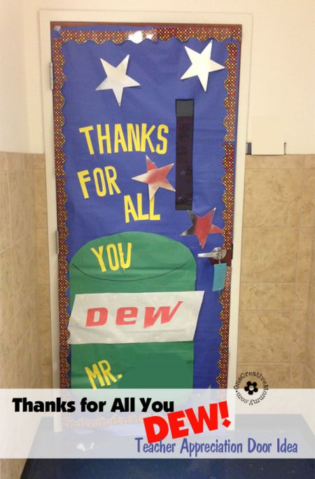 Thanks for all you Dew! {10 Teacher Appreciation Ideas for Door Decorating from OneCreativeMommy.com}