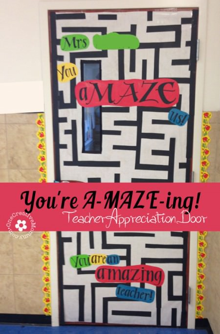 You're A-MAZE-ing! {10 Teacher Appreciation Ideas for Door Decorating from OneCreativeMommy.com}