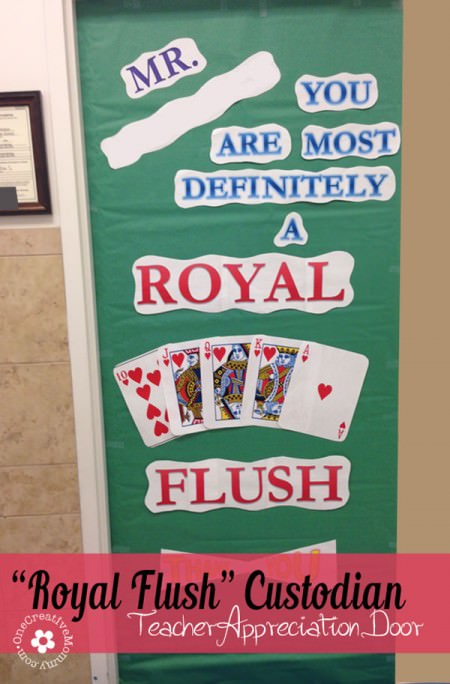 You're a Royal Flush! (Custodian) {10 Teacher Appreciation Ideas for Door Decorating from OneCreativeMommy.com}