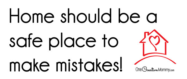 Active Parenting:  Home should be a safe place to make mistakes {Positive Reinforcement Ideas for Frustrated Parents from OneCreativeMommy.com}