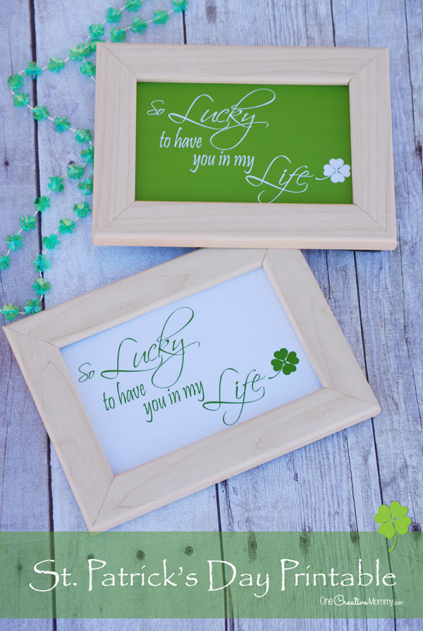 Tell someone you care with this St Patricks Day printable {So lucky to have you in my life} Great gift idea or March home decoration from OneCreativeMommy.com