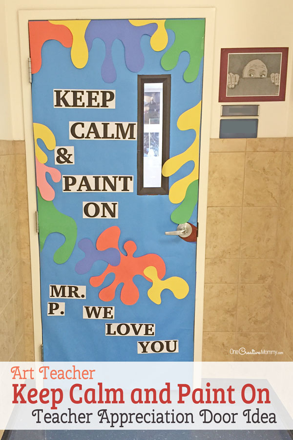 Keep Calm and Paint On Door Decorating Idea featured with 21 Teacher Appreciation Door Ideas! {OneCreativeMommy.com} So many great ideas for your teacher!