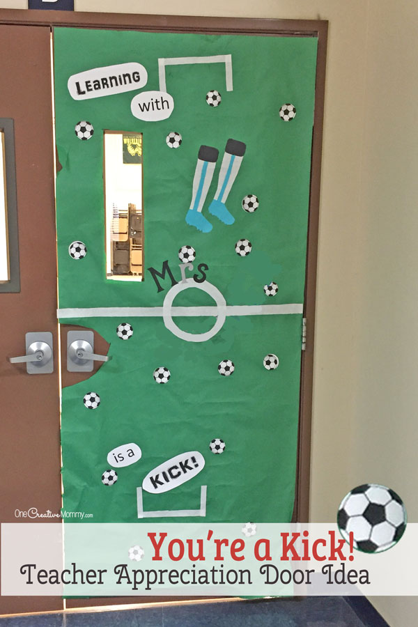 You're a Kick, Teacher! Door Decorating Idea featured with 21 Teacher Appreciation Door Ideas! {OneCreativeMommy.com} So many great ideas for your teacher!