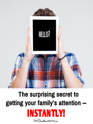 The surprising secret to getting your family's attention -- INSTANTLY! The answer will shock you! {OneCreativeMommy.com}